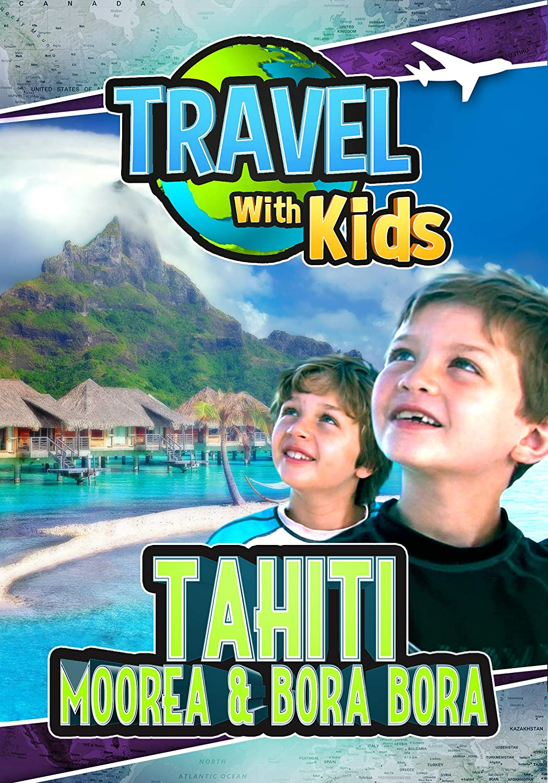 Amazon Com Travel With Kids Tahiti Moorea Bora Bora