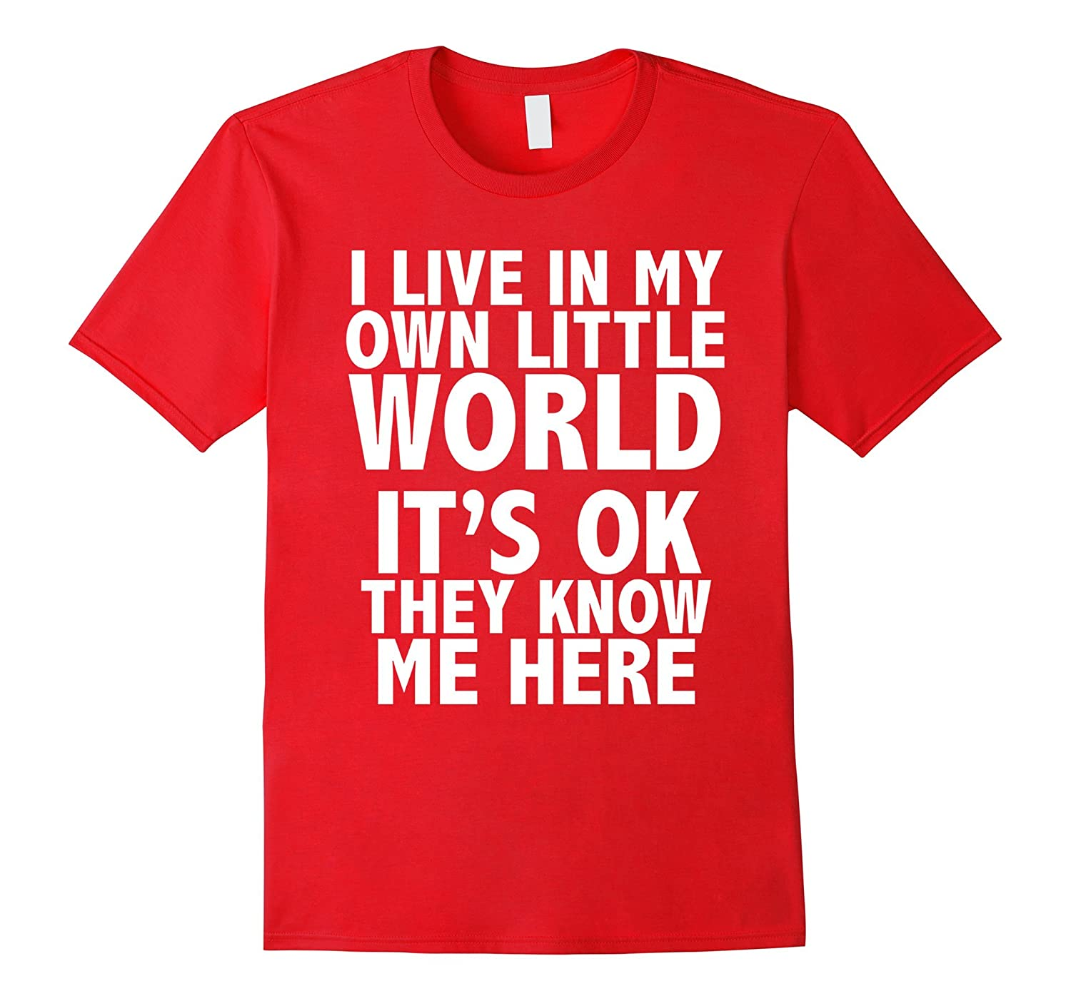 I live in my own little world T-Shirt