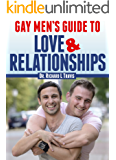 Gay Men's Guide to Love and Relationships (English Edition)