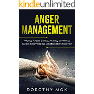 Anger Management: Reduce Anger, Stress, Anxiety. A How-to Guide in Developing Emotional Intelligence (Social Awareness…