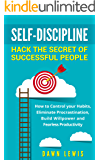 Self-Discipline: Hack the Secret of Successful People: How to Control your Habits, Eliminate Procrastination, Build Willpower and Fearless Productivity ... Productivity, Mindset) (English Edition)