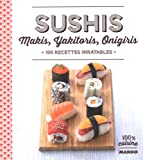 sushi, makis, yakitoris, onigiris : 100 recettes inratables - broché