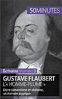 Gustave Flaubert L'« Homme-plume »: Entre