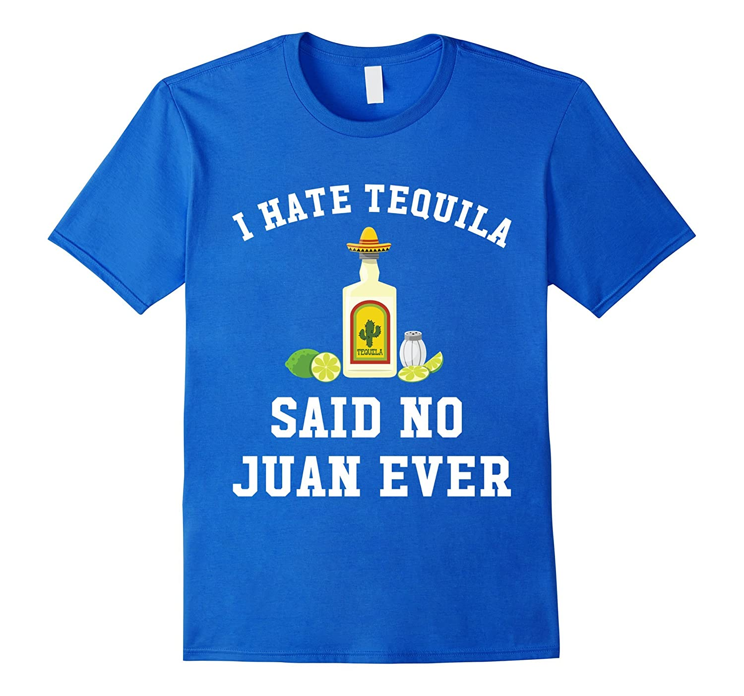 I Hate Tequila Said No Juan Ever - Cinco De Mayo T-Shirt-alottee gift