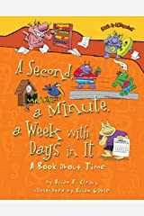 A Second, a Minute, a Week with Days in It: A Book about Time (Math Is CATegorical ®) Kindle Edition