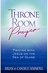 Throne Room Prayer: Praying with Jesus on the Sea of Glass (The Passion Translation) Kindle Edition