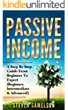 Passive Income: A Step By Step Guide From Beginner To Expert (Beginner, Intermediate & Advanced)