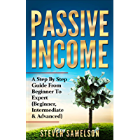 Passive Income: A Step By Step Guide From Beginner To Expert (Beginner, Intermediate & Advanced) (English Edition)