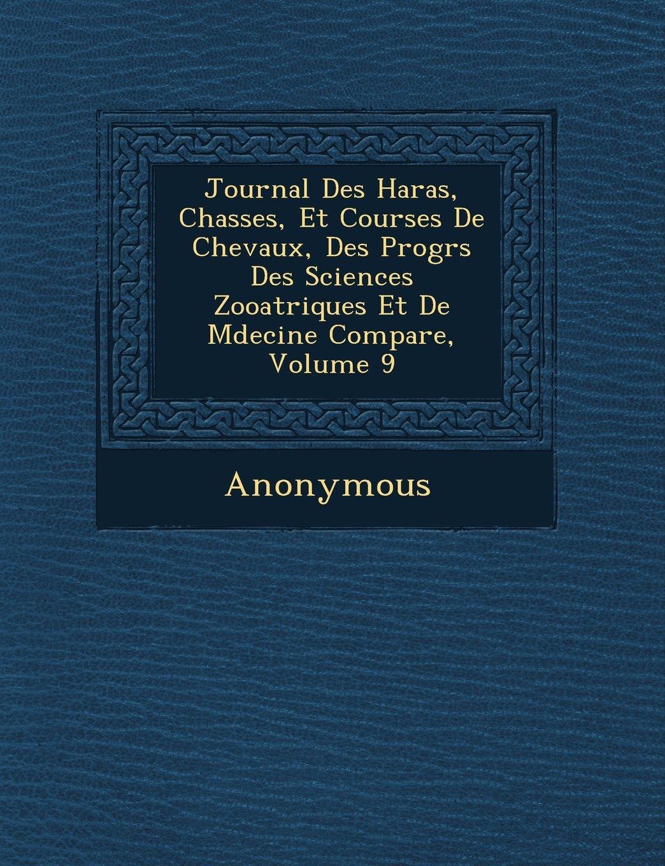 Download Journal Des Haras, Chasses, Et Courses De Chevaux, Des Progrs Des Sciences Zooatriques Et De Mdecine Compare, Volume 9 (French Edition) PDF