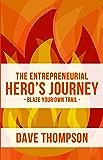 The Entrepreneurial Hero's Journey: Blaze your own trail
