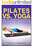 Pilates vs. Yoga - Benefits, Differences, Weightloss and Which Is Right For You
