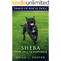 Sheba: From Hell to Happiness (Family of Rescue Dogs Book 2)