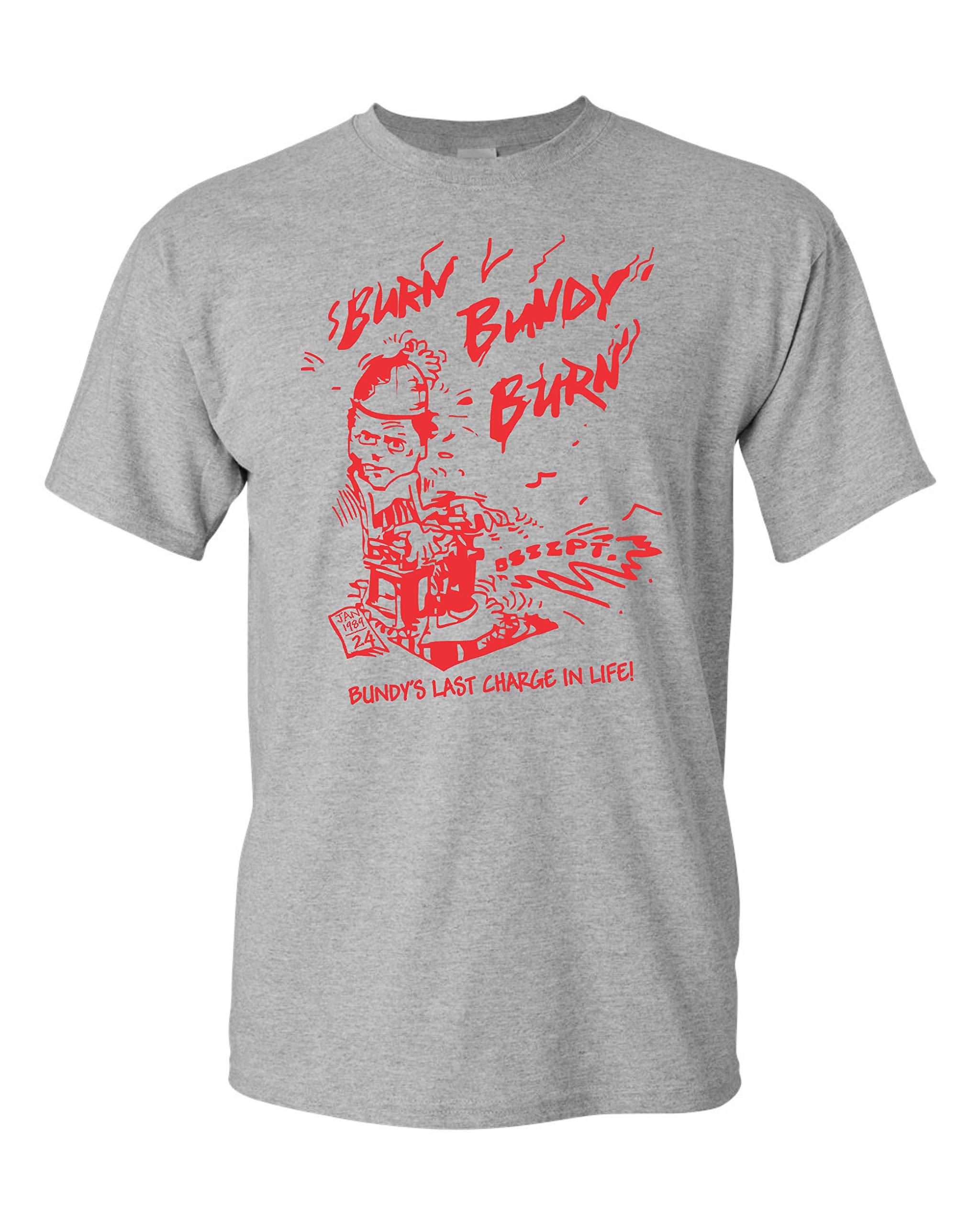 All Things Apparel Burn Bundy Burn Ted Bundy Execution T Shirt 2295