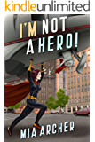 I'm Not A Hero! (English Edition)