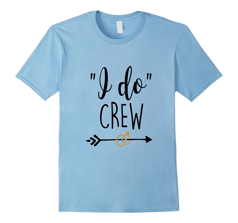 Wedding Shirt I Do Crew Bride Bachelorette Hen Bridesmaid-TD