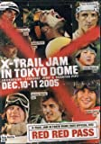 X-TRAIL JAM IN TOKYO DOME 2005-RED RED PASS- [DVD]