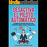 Desactiva el piloto automático: Estrategias de priorización eficaz para tomar el control de tu tiempo y alcanzar la vida…