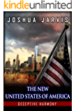 The New United States of America: Book One: Deceptive Harmony-A political, military, conspiracy and suspense thriller