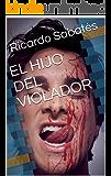 EL HIJO DEL VIOLADOR (Spanish Edition)