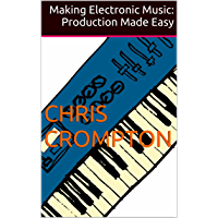 Making Electronic Music: Production Made Easy (English Edition)