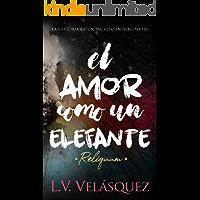 El amor como un elefante: Reliquum (Spanish Edition) book cover