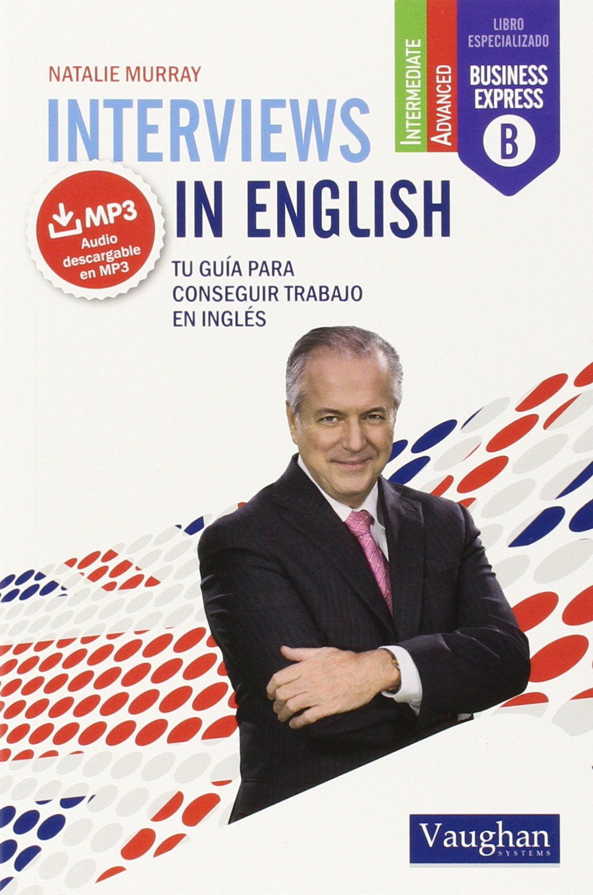 INTERVIEWS IN ENGLISH: TU GUÍA PARA CONSEGUIR TRABAJO EN INGLÉS (Inglés) Tapa blanda – 27 ene 2015 NATALIE MURRAY VAUGHAN 841609439X Englisch