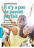 Il n'y a pas de parent parfait: L'histoire de nos enfants commence par la nôtre