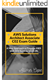 AWS Solutions Architect Associate-C02 Exam Guide 2020-21:: A New Approach to Pass the AWS SAA-C02 Exam in 2020-21 (AWS Solutions Architect Associate C02 Certification Course Book 2)