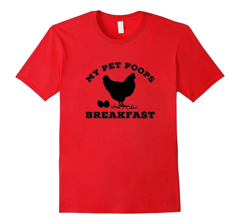 My Pet Poops Breakfast t Shirt Funny Chicken Farm Tshirt