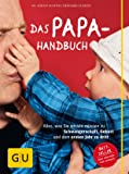 Das Papa-Handbuch: Alles, was Sie wissen müssen zu Schwangerschaft, Geburt und dem ersten Jahr zu dritt