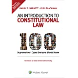 An Introduction to Constitutional Law: 100 Supreme Court Cases Everyone Should Know