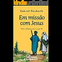 Em missão com Jesus: Uma reflexão em Lucas 10