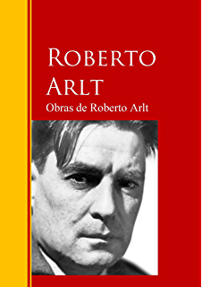 Obras de Roberto Arlt: Biblioteca de Grandes Escritores (Spanish Edition)