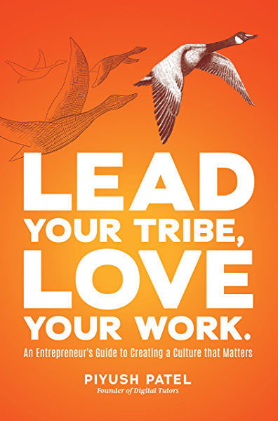 Amazon Com Lead Your Tribe Love Your Work An Entrepreneur S Guide To Creating A Culture That Matters Ebook Patel Piyush Kindle Store