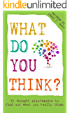 What Do You Think?: 32 Thought Experiments to Find Out What You Really Think