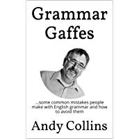 Grammar Gaffes: ...some common mistakes people make with English grammar and how to avoid them