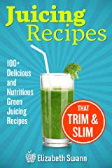 Juicing Recipes: 100+ Delicious And Nutritious Green Juicing Recipes That Trim And Slim Kindle Edition