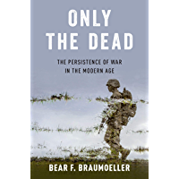 Only the Dead: The Persistence of War in the Modern Age