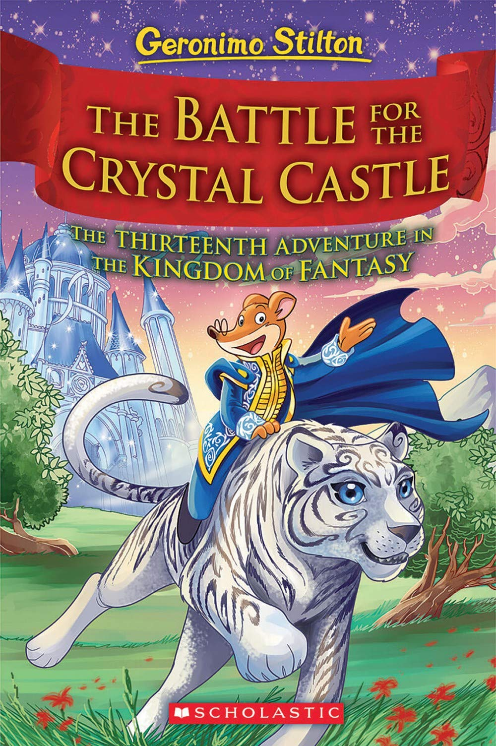 The Battle for Crystal Castle (Geronimo Stilton and the Kingdom of Fantasy #13) (13) pdf epub