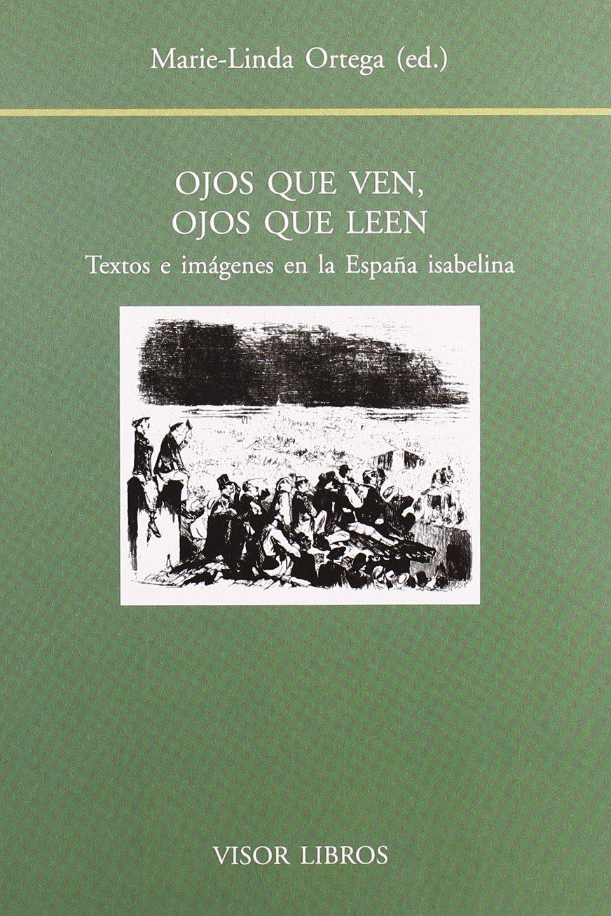 Ojos que ven, ojos que leen. textos e imagenes en la España isabelina: Amazon.es: Ortega, Marie-Linda (ed.): Libros