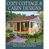 Cozy Cottage & Cabin Designs: 200+ Cottages, Cabins, A-Frames, Vacation Homes, Apartment Garages, Sheds & More (Creative Home