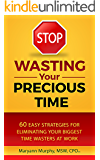 STOP Wasting Your Precious Time: 60 Easy Strategies for Eliminating Your Biggest Time Wasters at Work (English Edition)