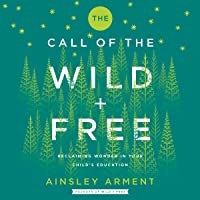 The Call of the Wild and Free: Reclaiming Wonder in Your Child's Education