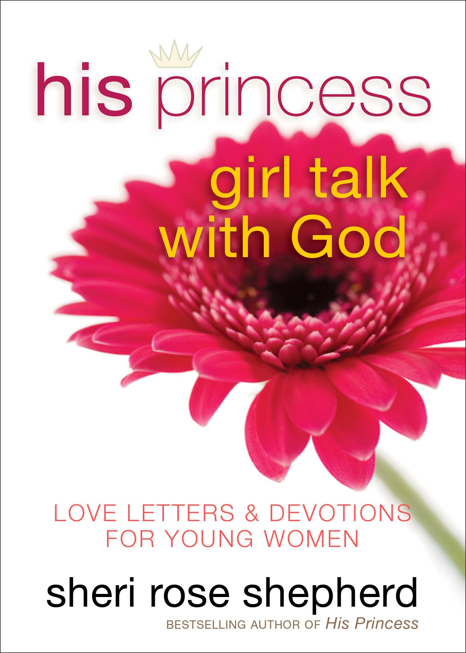 His Princess Girl Talk with God Love Letters and Devotions for