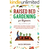 Raised Bed Gardening for Beginners: Everything You Need to Know to Build and Sustain Your Own Thriving Garden. MORE Projects