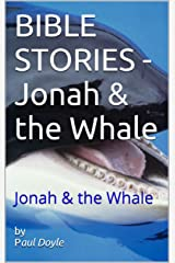 BIBLE STORIES - Jonah & the Whale: Jonah & the Whale Kindle Edition