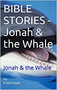 BIBLE STORIES - Jonah & the Whale: Jonah & the Whale