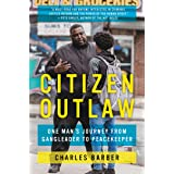 Citizen Outlaw: One Man's Journey from Gangleader to Peacekeeper