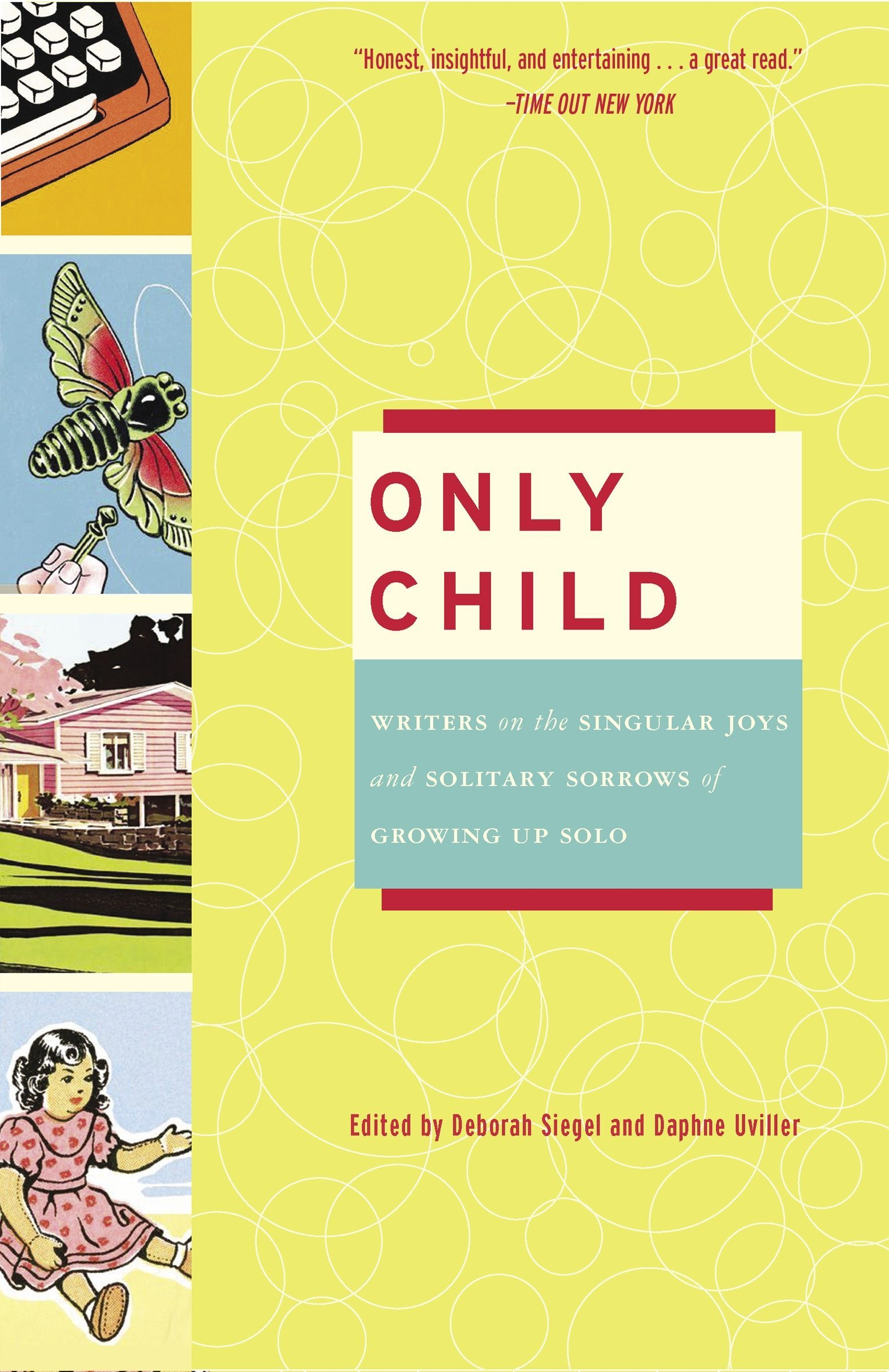 Only Child: Writers on the Singular Joys and Solitary Sorrows of Growing Up  Solo: Deborah Siegel, Daphne Uviller: 9780307238078: Amazon.com: Books