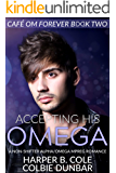 Accepting His Omega: A Non-Shifter Alpha/Omega Mpreg Romance (Cafe Om Forever Book 2)